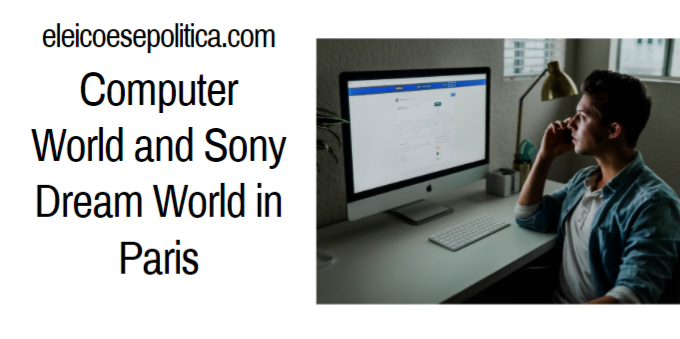 Computer World and Sony Dream World in Paris