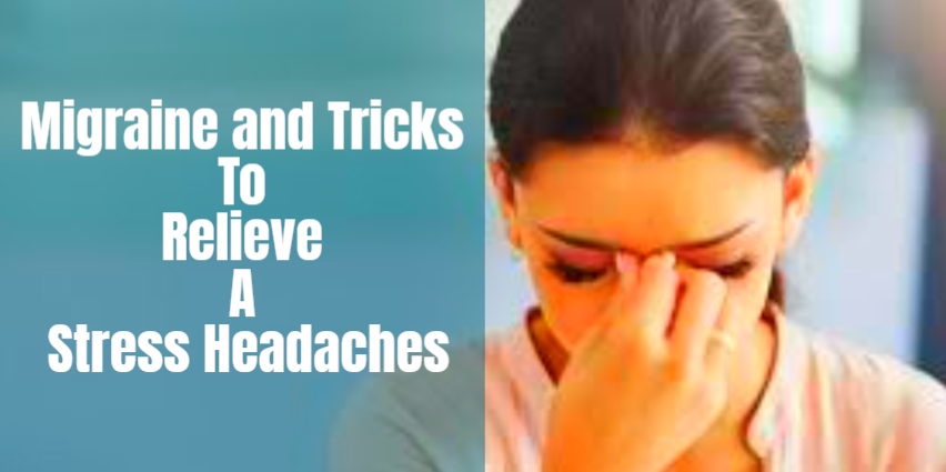 Migraine and Tricks To Relieve A Stress Headaches